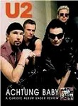 U2: Achtung Baby: Classic Album Under Review