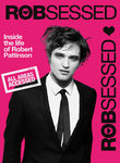 Robsessed: Inside the Life of Robert Pattinson