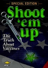 Rent Shoot 'em Up: The Truth About Vaccines on DVD